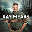 My Outdoor Life Audiobook by Ray Mears Narrated by Ray Mears, Simon Shepherd