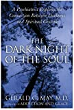 The Dark Night of the Soul: A Psychiatrist Explores the Connection Between Darkness and Spiritual Growth (0060750553) by Gerald G. May