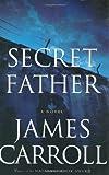 Secret Father: A Novel (Carroll, James) (0618152849) by Carroll, James