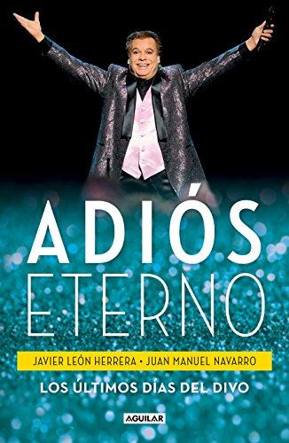 Adios eterno: Los ultimos dias del Divo / An Eternal Farewell: The Divo's Last Days  [Leon Herrera, Francisco J.] (Tapa Blanda)