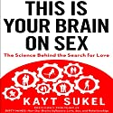 This is Your Brain on Sex: The Science Behind the Search for Love (       UNABRIDGED) by Kayt Sukel Narrated by Tamara Marston
