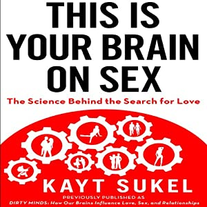 This is Your Brain on Sex: The Science Behind the Search for Love | [Kayt Sukel]