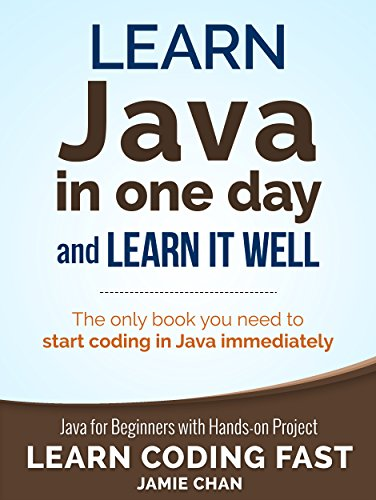 ebook: Java: Learn Java in One Day and Learn It Well. Java for Beginners with Hands-on Project. (Learn Coding Fast with Hands-On Project Book 4) (B01LZOCVN9)