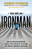 You Are an Ironman: How Six Weekend Warriors Chased Their Dream of Finishing the World's Toughest Tr iathlon
