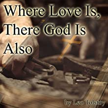 Where Love Is, There God Is Also Audiobook by Leo Tolstoy Narrated by Walter Zimmerman