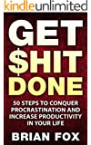 Get $hit Done: 50 Steps to Conquer Procrastination and Increase Productivity In Your Life (English Edition)