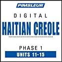 Haitian Creole Phase 1, Unit 11-15: Learn to Speak and Understand Haitian Creole with Pimsleur Language Programs  by Pimsleur