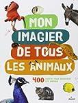 Mon imagier de tous les animaux : 400...
