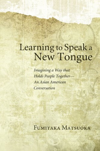 Learning to Speak a New Tongue: Imagining a Way that Holds People TogetherAn Asian American Conversation