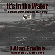 It's in the Water: A Divided States of America Short Story Audiobook by J. Alan Erwine Narrated by Don Foote