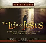 img - for The Life of Jesus: Dramatic Eyewitness Accounts from the Luke Reports (Radio Theatre) book / textbook / text book
