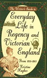 The Writer&#39;s Guide to Everyday Life in Regency and Victorian England