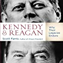 Kennedy and Reagan: Why Their Legacies Endure (       UNABRIDGED) by Scott Farris Narrated by Scott Farris