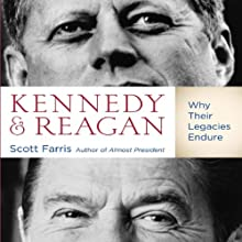 Kennedy and Reagan: Why Their Legacies Endure Audiobook by Scott Farris Narrated by Scott Farris