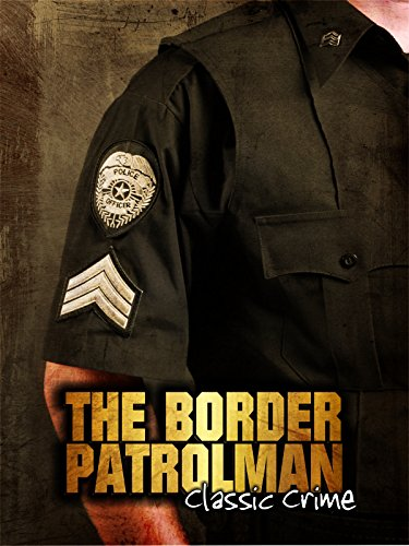 The Border Patrolman: Classic Crime