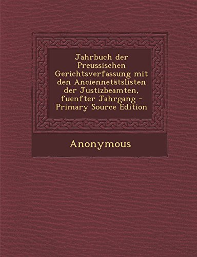 Jahrbuch Der Preussischen Gerichtsverfassung Mit Den Anciennetatslisten Der Justizbeamten, Fuenfter Jahrgang - Primary Source Edition
