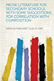 Prose Literature for Secondary Schools, With Some Suggestions for Correlation With Composition