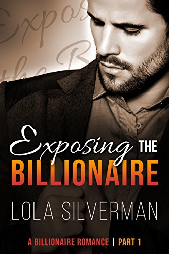 Exposing The Billionaire (Part 1), by Lola Silverman