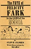 The Fate of Felicity Fark in the Land of the Media (0224011855) by James, Clive