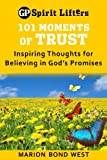 101 Moments of Trust: Inspiring Thoughts for Believing in Gods Promises (Guideposts spirit lifters)