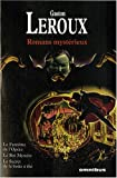echange, troc Gaston Leroux - Romans mystérieux : Le fantôme de l'opéra ; Le roi Mystère ; Le secret de la boîte à thé