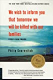 We Wish to Inform You That Tomorrow We Will Be Killed with Our Families (Bestselling Backlist) Philip Gourevitch
