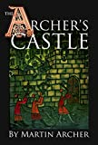 The Archer's Castle: Exciting medieval novel and historical fiction about an English archer, knights templar, and the crusades during the middle ages in ... before Thomas Cromwell (The Archers Book 2)