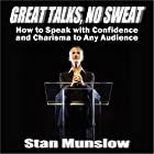 Great Talks, No Sweat: How to Speak with Confidence and Charisma to Any Audience Hörbuch von Stan Munslow Gesprochen von: Stan Munslow
