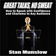 Great Talks, No Sweat: How to Speak with Confidence and Charisma to Any Audience Audiobook by Stan Munslow Narrated by Stan Munslow