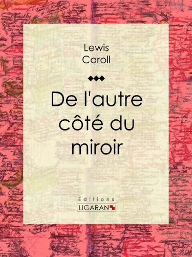 Lewis Carroll - De l'autre côté du miroir (French Edition)