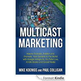Multicast Marketing: How to Podcast, Publish and Promote Your Content to the World with Google Hangouts, YouTube Live, Kindle Books, Mobile and Social Media (English Edition)