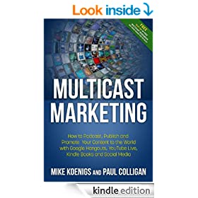 Multicast Marketing: How to Podcast, Publish and Promote Your Content to the World with Google Hangouts, YouTube Live, Kindle Books, Mobile and Social Media