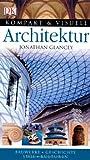 Kompakt & Visuell Architektur: Bauerke. Geschichte. Stile. Architekten - Jonathan Glancey