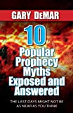 10 Popular Prophecy Myths Exposed (0982610556) by Gary DeMar