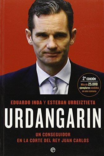 Urdangarín. Un Conseguidor En La Corte Del Rey Juan Carlos