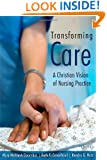 Transforming Care: A Christian Vision of Nursing Practice