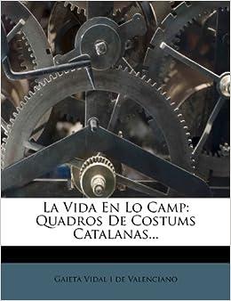 La Vida En Lo Camp: Quadros de Costums Catalanas (Catalan Edition
