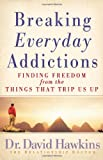 img - for Breaking Everyday Addictions: Finding Freedom from the Things That Trip Us Up book / textbook / text book