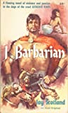 I, BARBARIAN (by the author of Brak the Barbarian and the Bi-centennial Series)