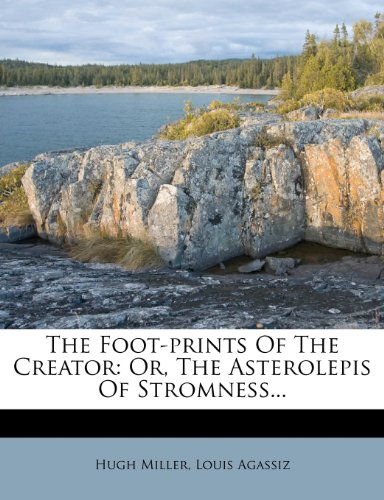 The Foot-prints Of The Creator: Or, The Asterolepis Of Stromness...