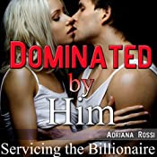 Dominated by Him: Servicing the Billionaire, Part 3 | Adriana Rossi