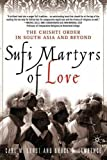 Sufi Martyrs of Love: The Chishti Order in South Asia and Beyond