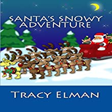 Santa's Snowy Adventure (       UNABRIDGED) by Tracy Elman Narrated by Tracy Elman