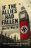 If the Allies Had Fallen: Sixty Alternate Scenarios of World War II (1616080272) by Showalter, Dennis E.