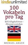 Englisch lernen - Elementarwortschatz: 750 essenzielle englische Vokabeln f�r Anf�nger und Wiedereinsteiger (100 Vokabeln pro Tag 3)