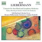 リーバーマン:ジャズバンドと管弦楽のための協奏曲/管弦楽のためのフリオーソ/メデイア=モノローグ/他