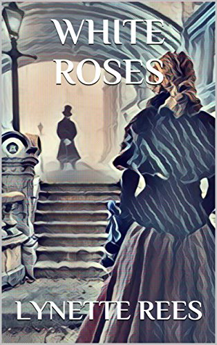 Book: White Roses (Seasons of Change Book 2) by Lynette Rees