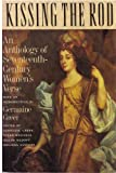 Kissing the Rod: An Anthology of 17th-Century Women's Verse (0374521646) by Greer, Germaine