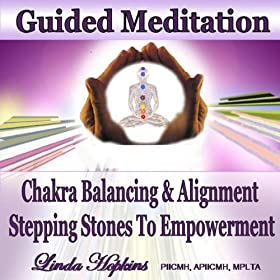 Guided Meditation - Chakra Balancing & Alignment, Stepping Stones to Empowerment