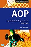 AOP - Konzepte und ihre Realisierung in Java: Aspektorientierte Programmierung in der Praxis